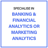 Specialise in Banking & Financial Analytics or Marketing Analytics